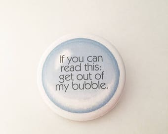 """1.50"""" Pinback button """"If you can read this: get out of my bubble."""""""