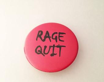 "1.50"" Pinback button ""Rage Quit"""