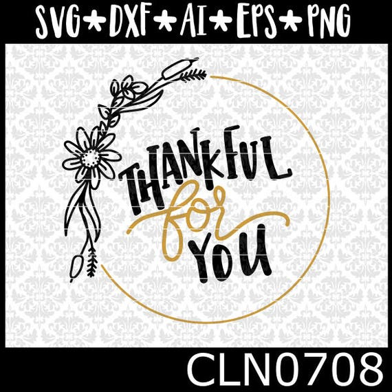 CLN0708 Thankful for you Floral Hand Lettered Thanksgiving SVG DXF Ai Eps PNG Vector Instant Download Commercial Cut File Cricut Silhouette