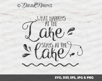 Lake SVG, What Happens at the Lake Stays at the Lake SVG, Fish Cut Files, Fishing SVG Camping svg for Cricut, Silhouette and More SVDP177