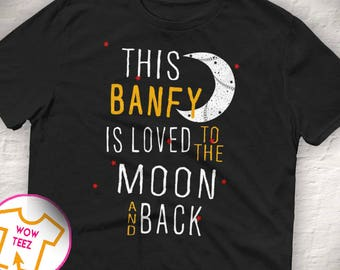 This Banfy is Loved, To the Moon and Back, Banfy shirt, Customized Banfy shirt, Banfy Tshirt, Father's Day, Gift for Banfy, Banfy, Gift