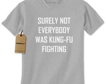 Surely Not Everybody Was Kung-Fu Fighting Mens T-shirt