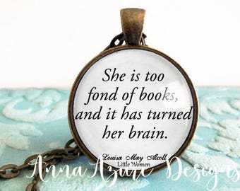 She is too fond of books, and it has turned her brain- Louisa May Alcott Little Women Book Quote Necklace Jewelry Pendant Glass Dome Words
