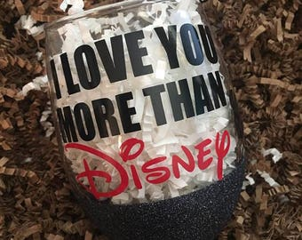 I love you more than Disney - Just Kidding - Glittered Stemless Wine Glass