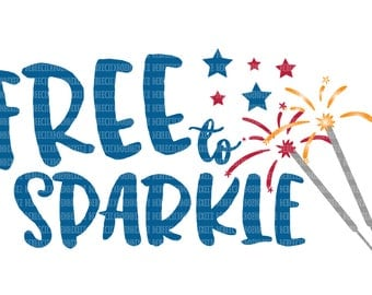 Free to Sparkle, SVG Files for Cricut, Design Space and, Silhouette Studio,  Printable Clipart, Patriotic Cut File, Fourth of July svg
