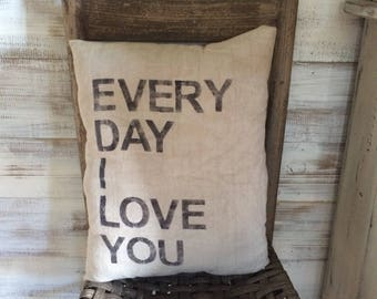 Every Day I Love You - Canvas Pillow - Hand stenciled