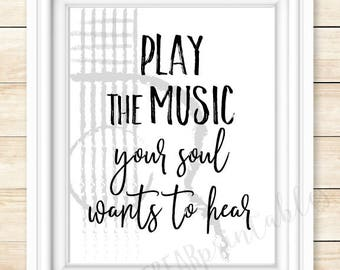 Music quote, guitar decor, Play the music your soul wants to hear, inspirational music room printable, guitar player gift, music lover gift