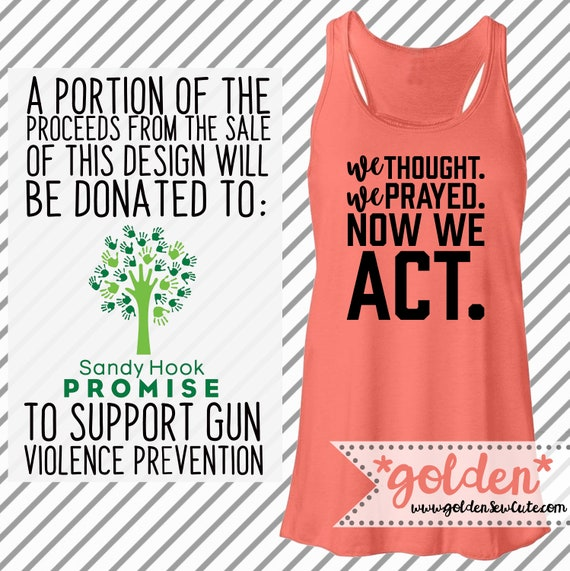 We THOUGHT, We PRAYED, now we ACT Shirt - Gun Control, Protest, March for Our Lives Shirt, Women, Men, Kids, Children, Infants