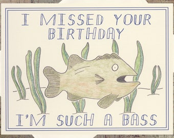 Funny Birthday Card, Belated Birthday Card, Sarcastic Birthday Card, Snarky Birthday Card, Missed Birthday Card, Humor Card, Fish Card