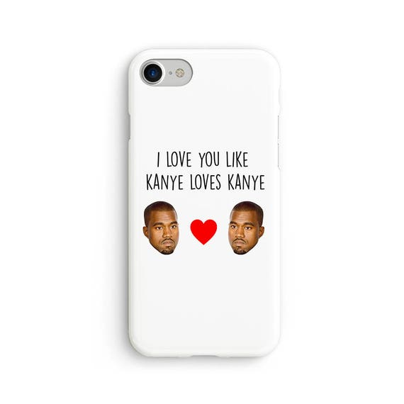 I love you like Kanye loves Kanye - iPhone 7 case, samsung s7 case, iphone 7 plus case, iphone se case 1P005