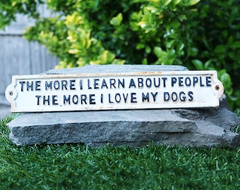 The More I learn about People the more I love My Dogs Sign Cast Iron Vintage Style  Memorabilia Canine Warning Animal Lover