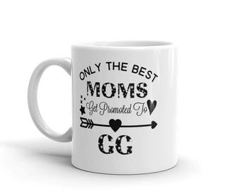 11 oz Coffee Mug:  Only The Best Moms Get Promoted To GG, Awesome Gift for Grandma Nana Gigi Gaga