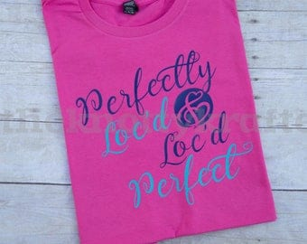 Perfectly Loc'd & Loc'd Perfect Natural Hair Tee, Dreadlocks, Locs, Sisterlocks, Natural Hair, Black Hair, Braidlocks, Gifts for Her