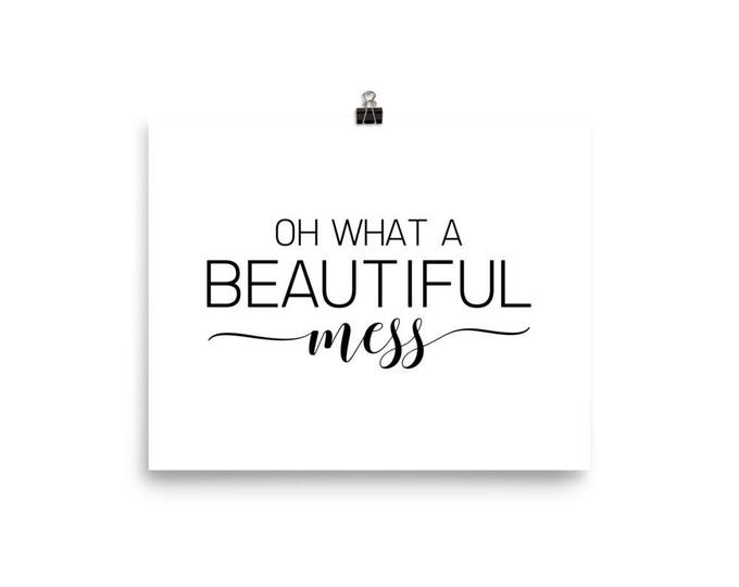 "Home Decor Wall Art Ready to Frame Poster ""Oh What a Beautiful Mess"""