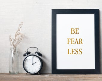 Be Fearless - Gold Foil Print