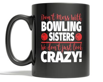 Crazy Bowling Sister 11oz Coffee Mug - Don't Mess With Bowling Sisters