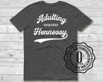 Adulting Requires Hennessy T-Shirt