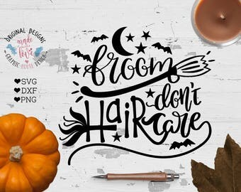 Halloween SVG file, Broom Hair do not Care Cut File in SVG, DXF, png, witch quotes, witch Halloween svg, Broom Hair svg, Broom Cut File