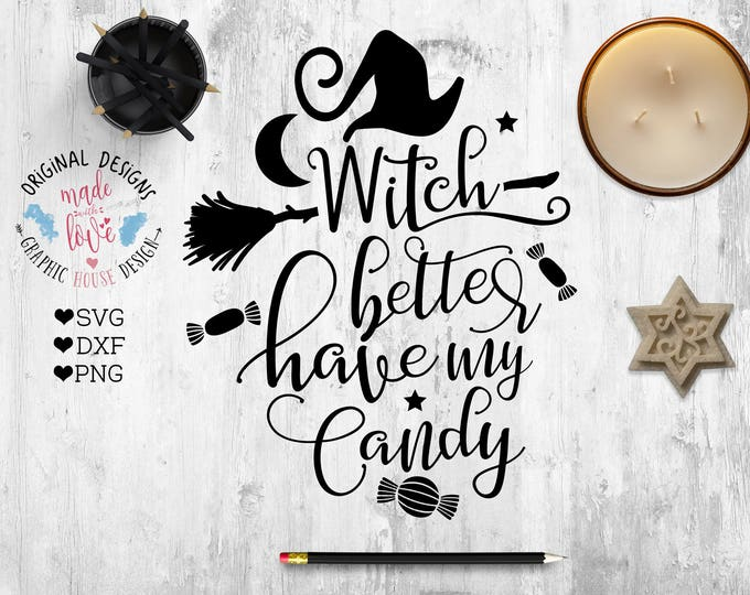 Halloween Cut File, Halloween SVG, Witch Better Have my candy Cut File SVG DXF png, Halloween Cricut, Halloween Printable, Silhouette witch