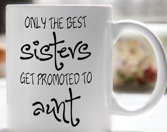 Only The Best Sisters Get Promoted To Aunt Coffee Mug, You're Going to Be an Aunt, Aunt Coffee Mug, Pregnancy Reveal Mug