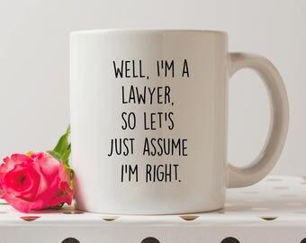 Well, I'm A Lawyer So Let's Just Assume I'm Right Mug   Cute Mugs   Funny Mugs   Coffee Mug   Lawyer Mugs   Law School   Lawyer Gift