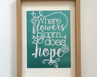 Where flowers bloom so does hope papercut, hand cut, framed, handmade, flowers, uplifting quote, turquoise