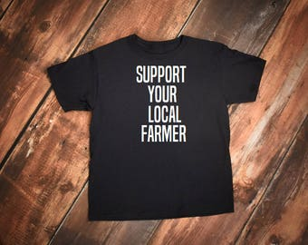 Support Your Local Farmer, Support Your Local Farmer shirt, Farm shirt, Gardening shirt, Vegan shirt, Farm Use Shirt, No Farms No Food shirt