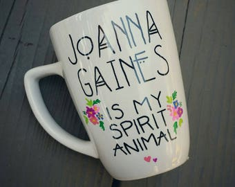 Joanna Gaines is my spirit animal/14.5 Oz white mug/fixer upper coffee cup/Add a name to backside at no extra cost!