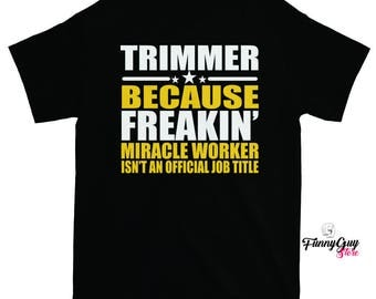 Trimmer T-shirt - Gift For Trimmer - Trimmer Job - Coworker Gift - Gift For Coworker