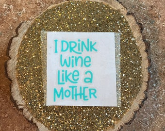 I Drink Wine Like A Mother-Decal-Vinyl Decals-Wine Decal-Choose Your Color-Mom Quotes-Mom Life