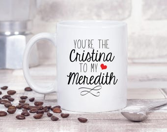 You're The Cristina Yang to my Meredith Grey - Greys Anatomy - 11oz MUG
