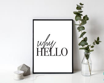 Why Hello // Black and White // Monochrome // Gorgeous // Home Decor // Inspirational // A4 Print // A5 Print // Wall Art // Poster //
