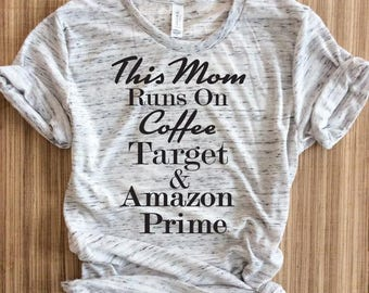 This mom runs on coffee target and amazon prime shirt,target shirt,amazon prime shirt,mom shirt,mom life shirt,this mom runs on,gift for mom