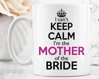 I Can't Keep Calm I'm the Mother of the Bride Mug, Mother of the Bride gift, Mother of the Bride mug, Cant Keep Calm mug, MOB Mug