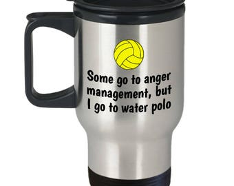 Funny Water Polo Travel Mug - Water Polo Gift - Some Go To Anger Management, I Go to Water Polo