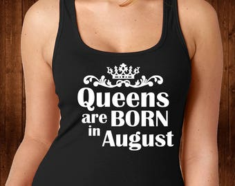 Queens Are Born in August Tank Top - Birthday Tee Shirt - Birthday Girl - Birthday Outfit - Funny Shirt - T Shirts Women - Custom Tee