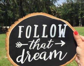 Follow That Dream- wooden slice art
