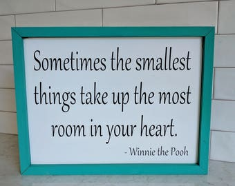 Sometimes the smallest things take up the most room in your heart - wood sign { winnie the pooh }