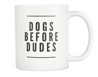 Dogs Before Dudes - 11 oz Coffee Mug - Dog Owner Rescue Gift