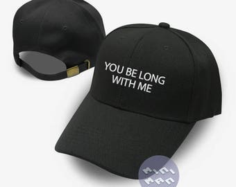 You be long with me Hat Embroidery  Baseball Cap  Fashion Hat Tumblr Pinterest Unisex Size