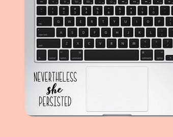 Nevertheless She Persisted Decal Sticker - Vinyl Decal Sticker - Phrase - Quote - Elizabeth Warren - Political - Laptop - Car - Trackpad