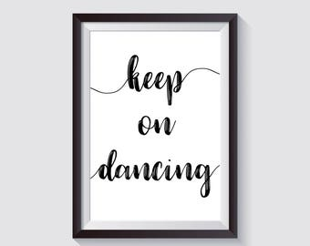 Keep on Dancing Instant Download Print