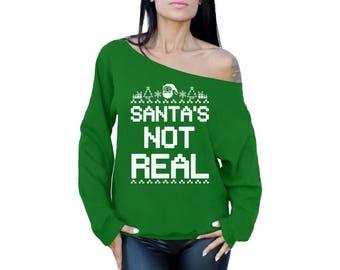 Santas Not Real Sweatshirt Santas Not Real Off Shoulder Sweater Santa's Not Real Ugly Christmas Sweatshirt Ugly Christmas Sweater Xmas Gifts
