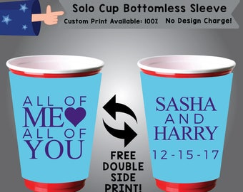 All Of Me All Of You Name and Name Date Solo Cup Bottomless Sleeve Cooler Double Side Print (SSOLO-W6)