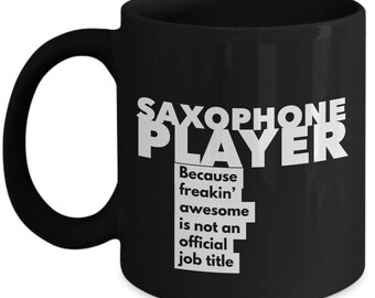 Saxophone Player because freakin' awesome is not an official job title - Unique Gift Black Coffee Mug