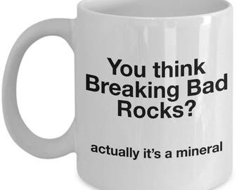 Breaking Bad Coffee Mug - You think Breaking Bad Rocks? actually it's a mineral