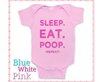 Eat, Sleep, Poop Onesie - Super Cute - Color Choice of Onesie and Lettering
