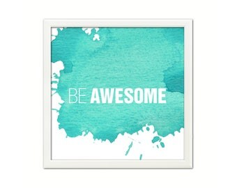 Be Awesome Printable Quote Home Decor Watercolor Wall Art Valentine's Gift Digital Download