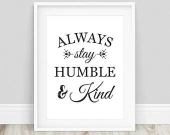 Always Stay Humble and Kind - Stay Humble, Stay Humble Sign, Always Be Humble, Housewarming Gift, Inspirational Print, Typography Prints