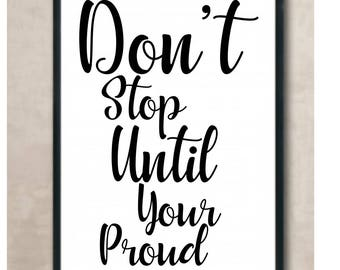 Don't Stop Until Your Proud * Printable 8 x 10  print   Instant Download / 1 pdf  & 1 j peg